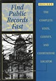 Find Public Records Fast: The Complete State, County, and Courthouse Locator (Find Public Records Fast: The Complete State, County,  &  Courthouse Locator)