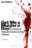 Get Me a Murder a Day! Second Edition                                 A History of Media and Communication in Britain