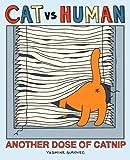 By Yasmine Surovec Cat vs Human: Another Dose of Catnip (Original)