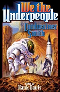 We the Underpeople by Cordwainer Smith and Hank Davis