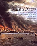 Denial of Disaster: The Untold Story and Photographs of the San Francisco Earthquake of 1906