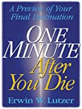 One Minute After You Die: A Preview of Your Final Destination (0786284102) by Lutzer, Erwin W.