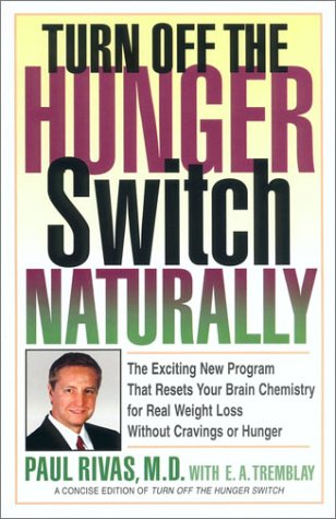 Turn Off the Hunger Switch Naturally: The Revolutionary New Program That Resets Your Brain Chemistry for Real Weight Loss Without Cravings or Hunger