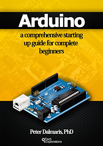 Arduino: a comprehensive starting up guide for complete beginners (English Edition)