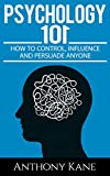img - for Psychology 101: How To Control, Influence, Manipulate and Persuade Anyone book / textbook / text book
