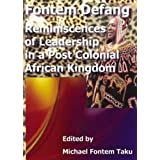 Fontem Defang: Reminiscences of Leadership in a post Colonial African Kingdom