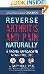 Reverse Arthritis & Pain Naturally: A...