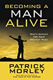 Becoming a Man Alive  (10-PK): God's Answer for Your Deepest Need (1601424191) by Morley, Patrick