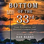 Bottom of the 33rd: Hope and Redemption in Baseball's Longest Game | Dan Barry