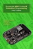Freescale ARM Cortex-M Embedded Programming: Using C Language (ARM books Book 3) (English Edition)