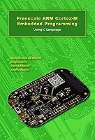 Freescale ARM Cortex-M Embedded Programming: Using C Language