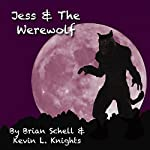 Jess and the Werewolf: Jess and the Monsters, Book 1 | Brian Schell,Kevin L. Knights