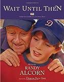 Wait Until Then (1414310412) by Alcorn, Randy
