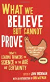 What We Believe but Cannot Prove: Today's Leading Thinkers on Science in the Age of Certainty (1416522611) by Brockman, John