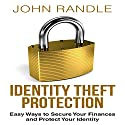 Identity Theft Protection: Easy Ways to Secure Your Finances and Protect Your Identity Audiobook by John Randle Narrated by Mark Moseley