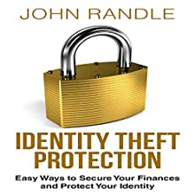 Identity Theft Protection: Easy Ways to Secure Your Finances and Protect Your Identity (       UNABRIDGED) by John Randle Narrated by Mark Moseley