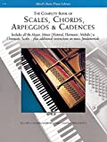 The Complete Book of  Scales, Chords, Arpeggios and Cadences: Includes All the Major, Minor (Natural, Harmonic, Melodic) & Chromatic Scales - Plus Additional Instructions on Music Fundamentals