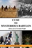 img - for Cush to Mysterious Babylon: Africa and the Covenant People book / textbook / text book
