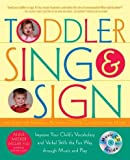 Toddler Sing & Sign: Improve Your Child's Vocabulary and Verbal Skills the Fun Way Through Music and Play [With CD][ TODDLER SING & SIGN: IMPROVE YOUR CHILD'S VOCABULARY AND VERBAL SKILLS THE FUN WAY THROUGH MUSIC AND PLAY [WITH CD] ] by Miller, Anne Meek