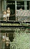 Amazonaskind: Aus dem Regenwald nach Europa - Geschichte einer Selbstbefreiung - Sueli Menezes, Bruni Prasske