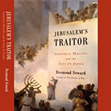 Jerusalem's Traitor: Josephus, Masada, and the Fall of Judea Audiobook by Desmond Seward Narrated by Stephen Hoye