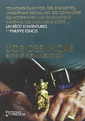 L'or des Incas : Entre rêve et malédiction par Philippe Esnos