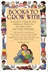 Books to Grow With: A Guide to Using the Best Children's Fiction for Everyday Issues and Tough Challenges