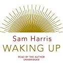 Waking Up (       UNABRIDGED) by Sam Harris Narrated by Sam Harris