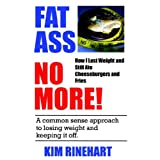 Fatass No More! How I Lost Weight and Still Ate Cheeseburgers and Friesby Kim Rinehart