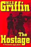 The Hostage (A Presidential Agent Novel) (0399153144) by Griffin, W.E.B.