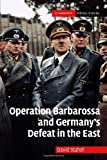 Operation Barbarossa and Germanys Defeat in the East (Cambridge Military Histories)