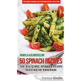 50 Spinach Recipes - The Delicious Spinach Recipe Vegetarian Cookbook (Vegetarian Cookbook and Vegetarian Recipes Collection 18) (English Edition)