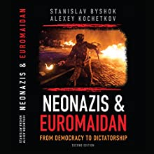 Neonazis & Euromaidan: From Democracy to Dictatorship (       UNABRIDGED) by Stanislav Byshok Narrated by Jack Chekijian