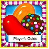 Candy Crush Saga: The Sweet, Tasty, Divine and Delicious Unofficial Guide to Playing Candy Crush Saga - Tips and Hints!