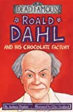 Roald Dahl and His Chocolate Factory (Dead Famous) (043999909X) by Donkin, Andrew