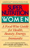 Super Nutrition for Women: A Food-Wise Guide For Health, Beauty, Energy, And Immunity