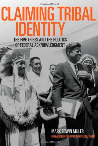 Claiming Tribal Identity: The Five Tribes And The Politics Of Federal Acknowledgment front-420111