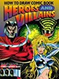 How to Draw Comic Book Heroes and Villains (0713479604) by Hart, Christopher