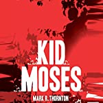 Kid Moses: A Novel | Mark Thornton