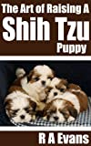 The Art of Raising A Shih Tzu Puppy