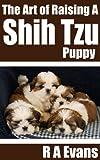The Art of Raising A Shih Tzu Puppy