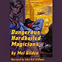 Dangerous Hardboiled Magicians: A Fantasy Mystery: Cronyn and Justice #1 (       UNABRIDGED) by Mel Gilden Narrated by John Bell