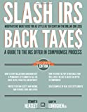img - for Slash IRS Back Taxes-Negotiate IRS Back Taxes For As Little As Ten Cents On The Dollar: A Guide To The Offer in Compromise Process book / textbook / text book