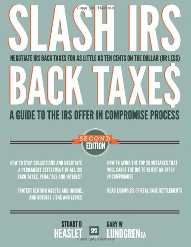 Slash IRS Back Taxes-Negotiate IRS Back Taxes For As Little As Ten Cents On The Dollar: A Guide To The Offer in Compromise Process