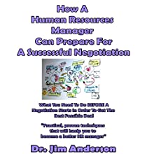 How a Human Resources Manager Can Prepare for a Successful Negotiation: What You Need to Do Before a Negotiation Starts in Order to Get the Best Possible Outcome | Livre audio Auteur(s) : Jim Anderson Narrateur(s) : Jim Anderson