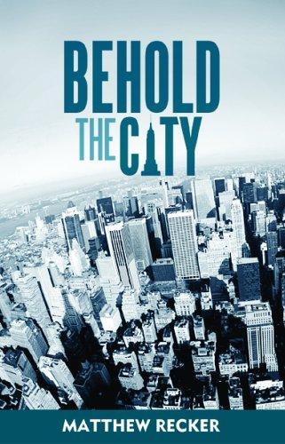 Behold the City, Matthew Recker