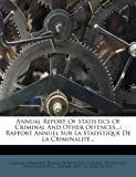 img - for Annual Report Of Statistics Of Criminal And Other Offences...: Rapport Annuel Sur La Statistique De La Criminalit ... (French Edition) book / textbook / text book