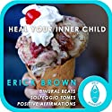 Heal Your Inner Child: Self-Hypnosis and Meditation  by Erick Brown