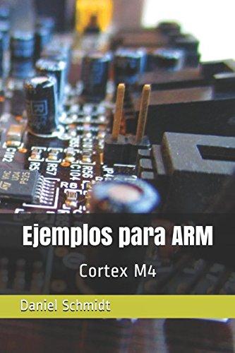 Ejemplos para ARM: Cortex M4  [Schmidt, Daniel] (Tapa Blanda)