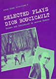 img - for Selected Plays of Dion Boucicault (Irish Drama Selections) book / textbook / text book